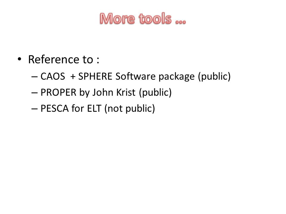 Reference to : – CAOS + SPHERE Software package (public) – PROPER by John Krist (public) – PESCA for ELT (not public)