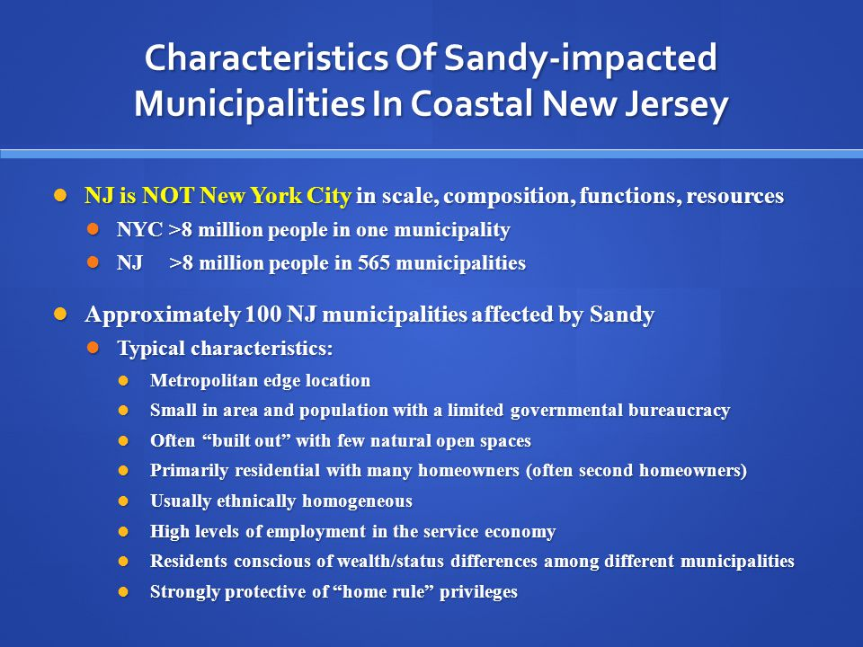 Characteristics Of Sandy-impacted Municipalities In Coastal New Jersey NJ is NOT New York City in scale, composition, functions, resources NJ is NOT N