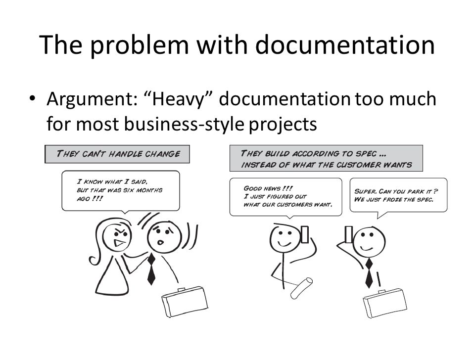 The problem with documentation Argument: Heavy documentation too much for most business-style projects