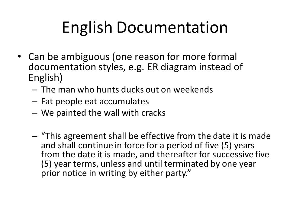 English Documentation Can be ambiguous (one reason for more formal documentation styles, e.g.