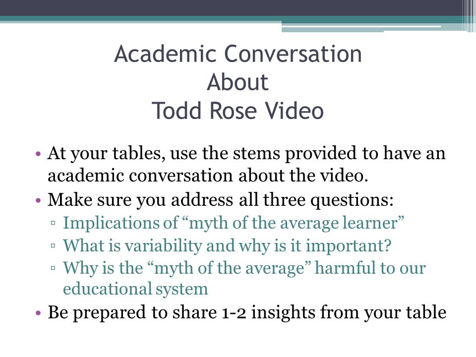 Academic Conversation About Todd Rose Video At your tables, use the stems provided to have an academic conversation about the video.