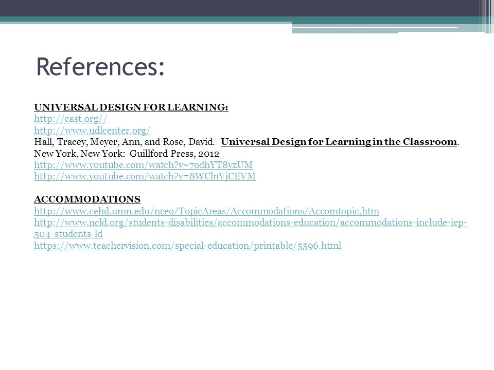 References: UNIVERSAL DESIGN FOR LEARNING: http://cast.org// http://www.udlcenter.org/ Hall, Tracey, Meyer, Ann, and Rose, David.