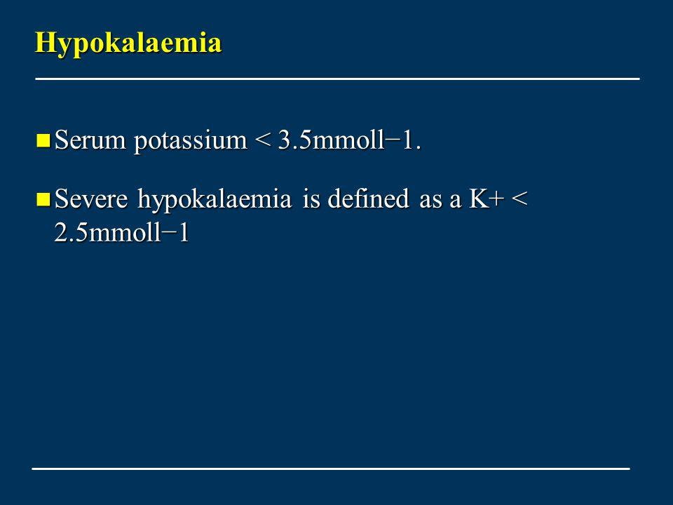 Hypokalaemia Serum potassium < 3.5mmoll−1. Serum potassium < 3.5mmoll−1. Severe hypokalaemia is defined as a K+ < 2.5mmoll−1 Severe hypokalaemia is de