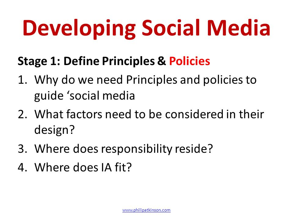 Developing Social Media Stage 1: Define Principles & Policies 1.Why do we need Principles and policies to guide 'social media 2.What factors need to b