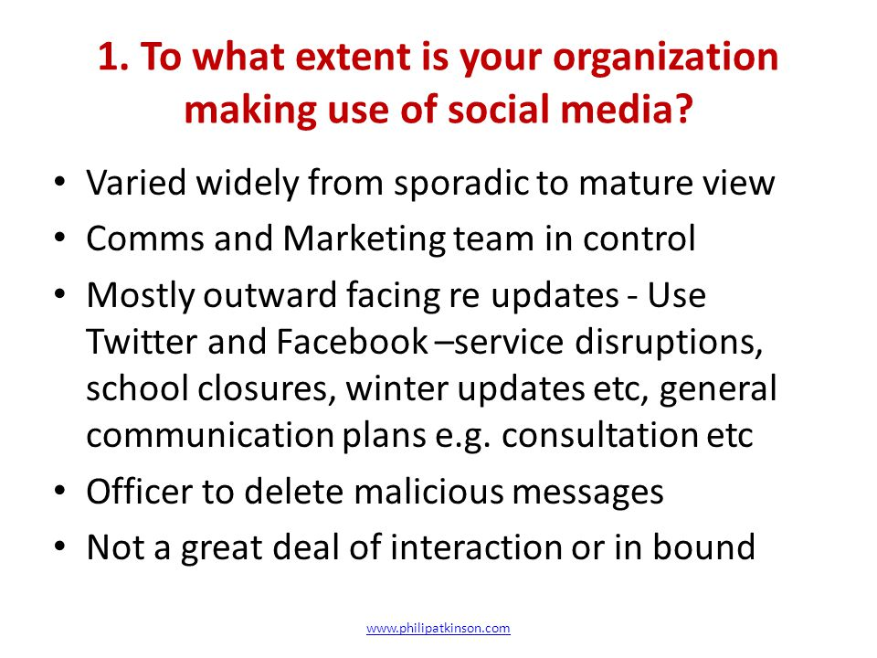 1. To what extent is your organization making use of social media? Varied widely from sporadic to mature view Comms and Marketing team in control Most