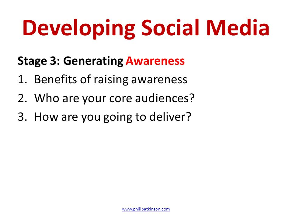 Developing Social Media Stage 3: Generating Awareness 1.Benefits of raising awareness 2.Who are your core audiences.