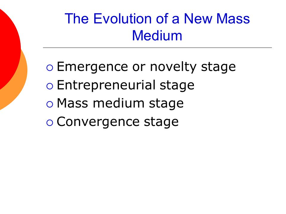 The Evolution of a New Mass Medium  Emergence or novelty stage  Entrepreneurial stage  Mass medium stage  Convergence stage