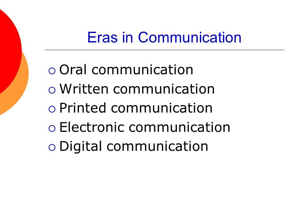 Eras in Communication  Oral communication  Written communication  Printed communication  Electronic communication  Digital communication