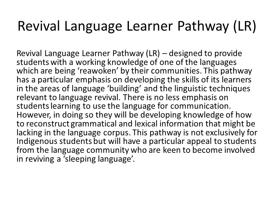 Revival Language Learner Pathway (LR) Revival Language Learner Pathway (LR) – designed to provide students with a working knowledge of one of the languages which are being 'reawoken' by their communities.