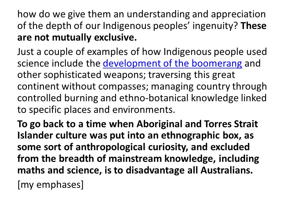 how do we give them an understanding and appreciation of the depth of our Indigenous peoples' ingenuity.