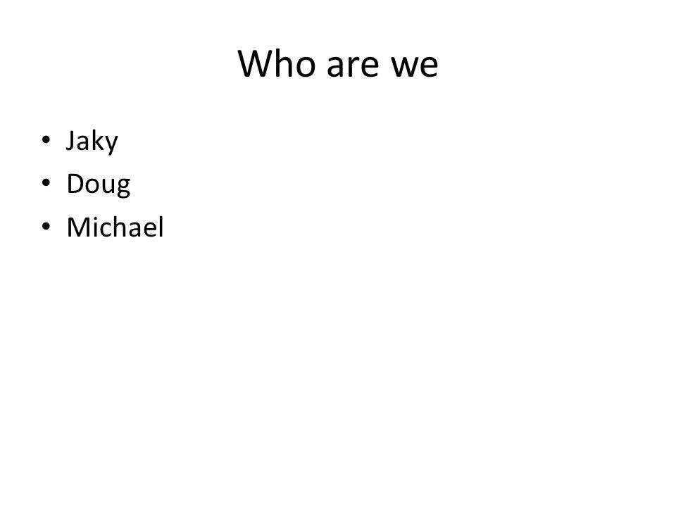 Who are we Jaky Doug Michael