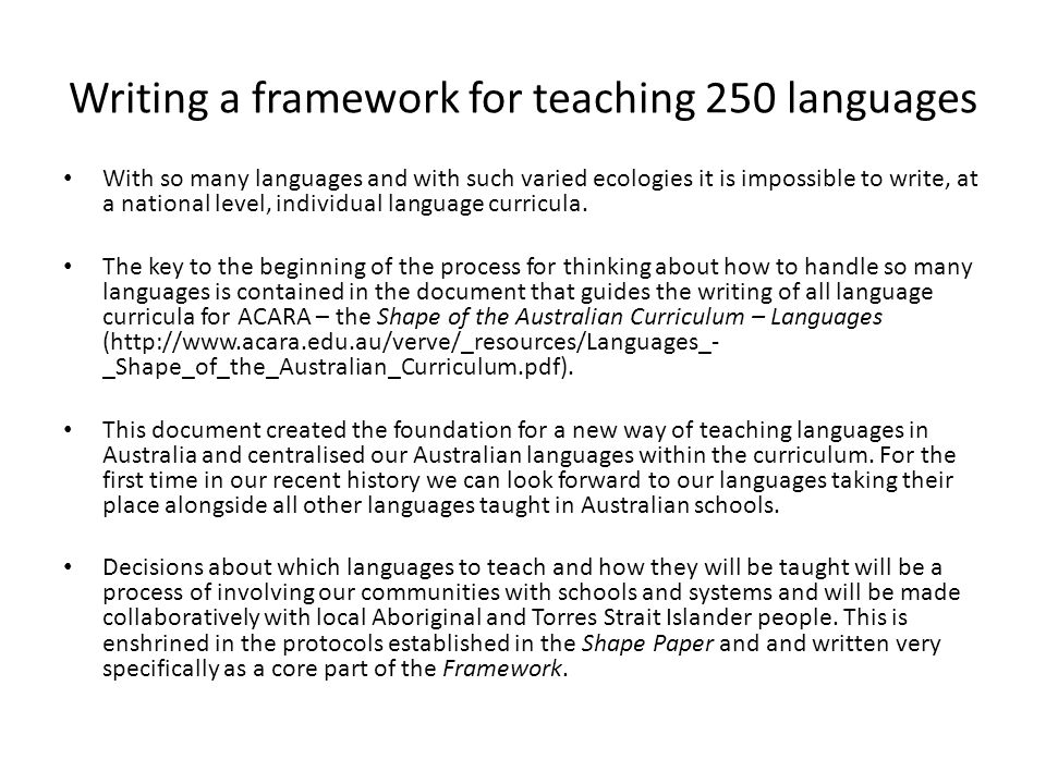 Writing a framework for teaching 250 languages With so many languages and with such varied ecologies it is impossible to write, at a national level, individual language curricula.
