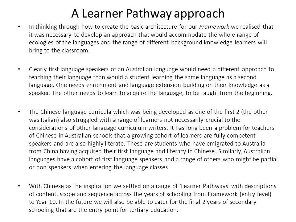 First Language Learner Pathway (L1) First Language Learner Pathway (L1) – designed to cater for students who are growing up with one of the Australian languages as their first language.