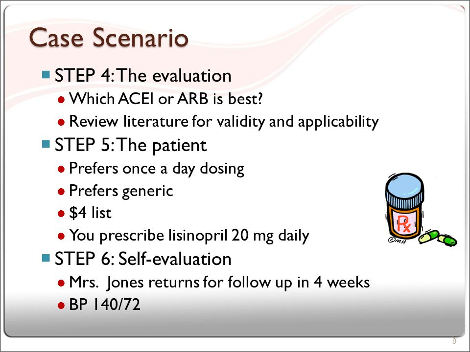 Case Scenario  STEP 4: The evaluation Which ACEI or ARB is best.