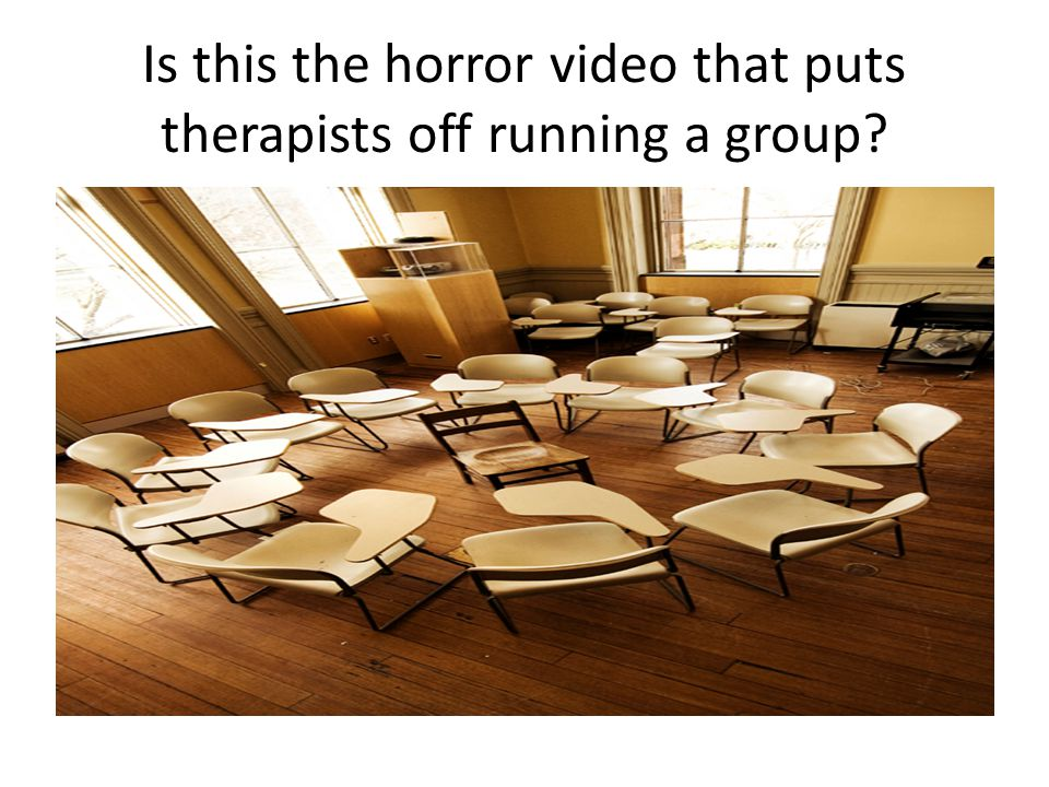 Is this the horror video that puts therapists off running a group