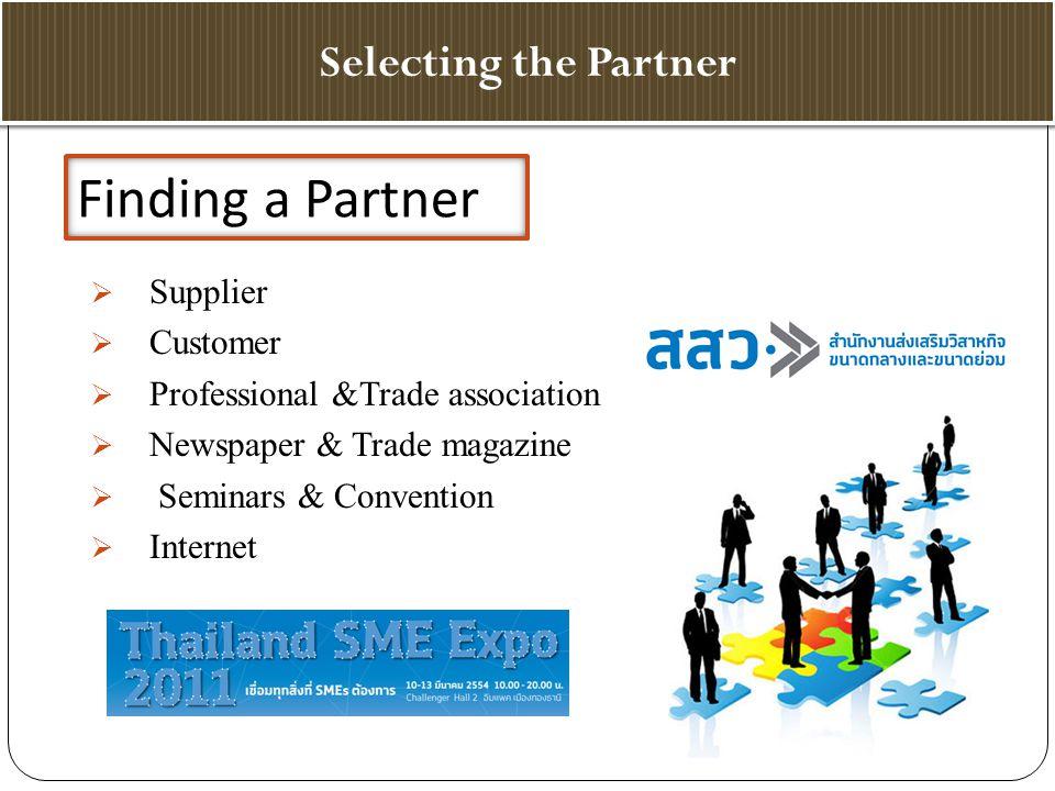 Selecting the Partner  Supplier  Customer  Professional &Trade association  Newspaper & Trade magazine  Seminars & Convention  Internet Finding a Partner