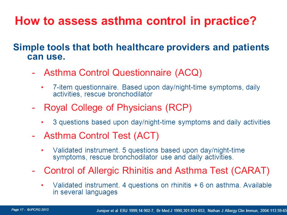 Page 17 - © IPCRG 2013 How to assess asthma control in practice? Simple tools that both healthcare providers and patients can use. -Asthma Control Que