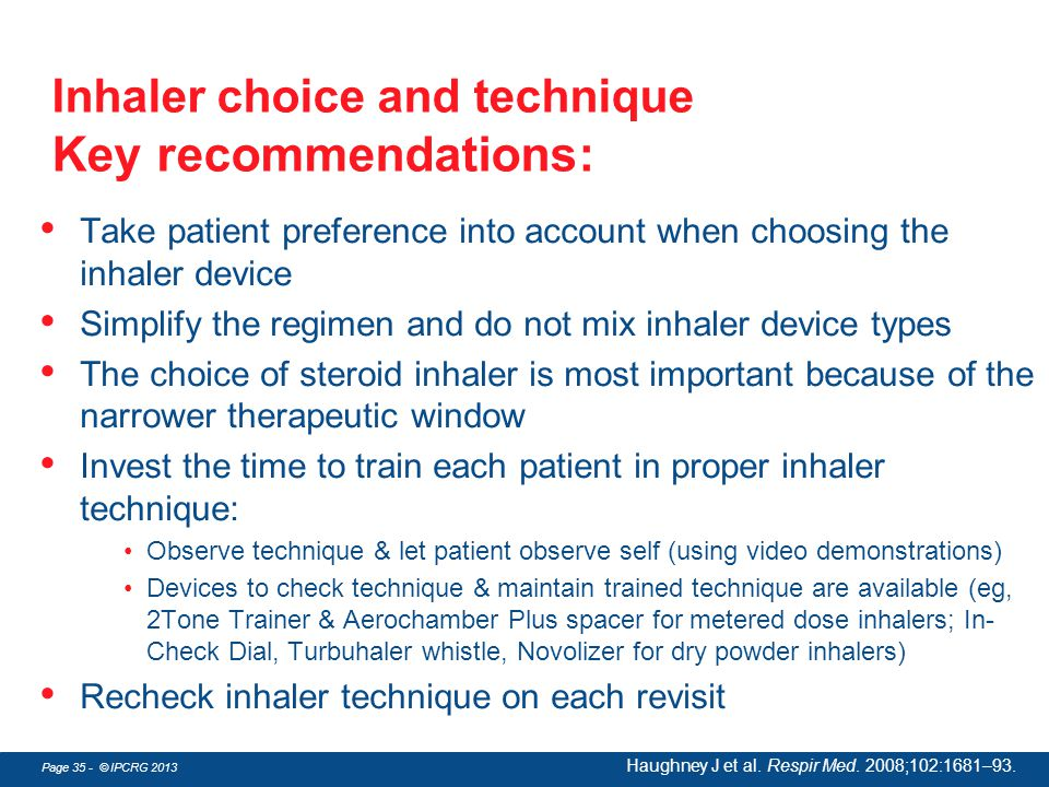 Page 35 - © IPCRG 2013 Inhaler choice and technique Key recommendations: Take patient preference into account when choosing the inhaler device Simplif
