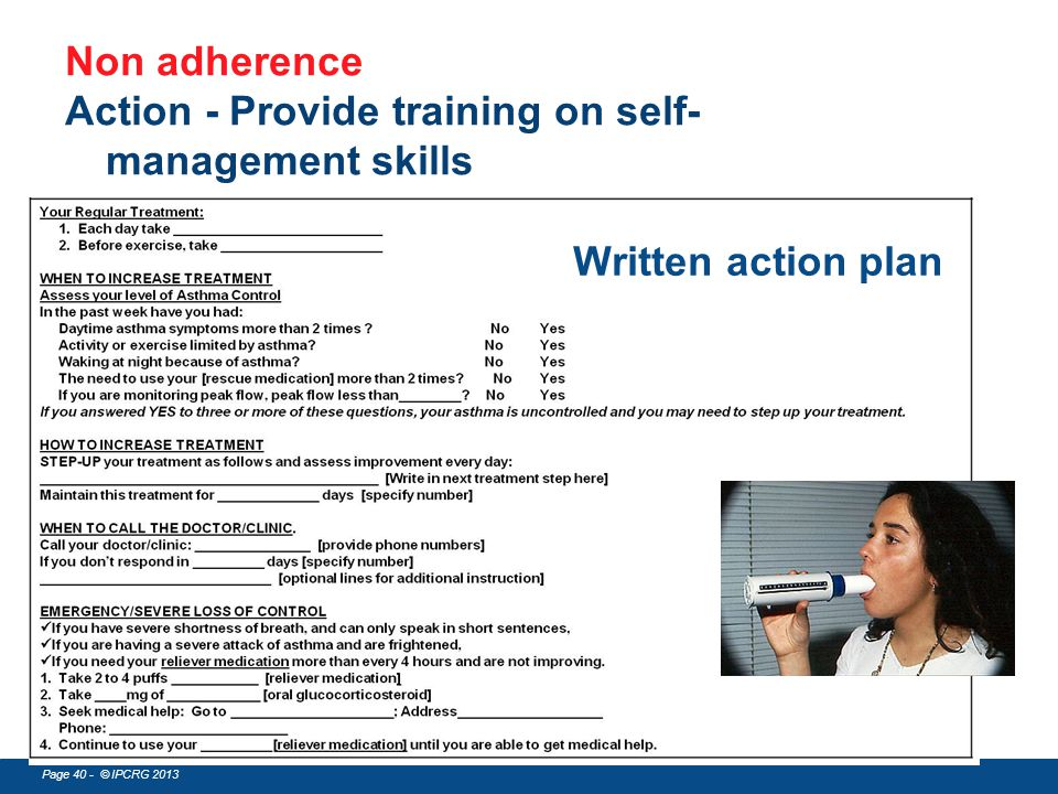 Page 40 - © IPCRG 2013 Written action plan Non adherence Action - Provide training on self- management skills