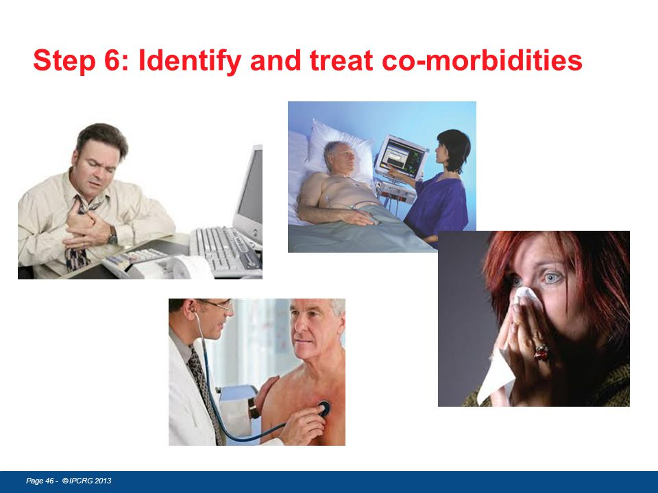 Page 46 - © IPCRG 2013 Step 6: Identify and treat co-morbidities