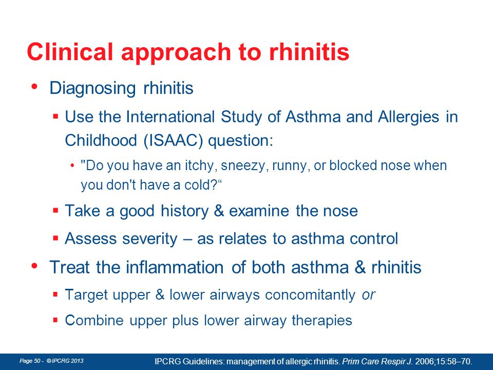 Page 50 - © IPCRG 2013 Clinical approach to rhinitis Diagnosing rhinitis  Use the International Study of Asthma and Allergies in Childhood (ISAAC) qu