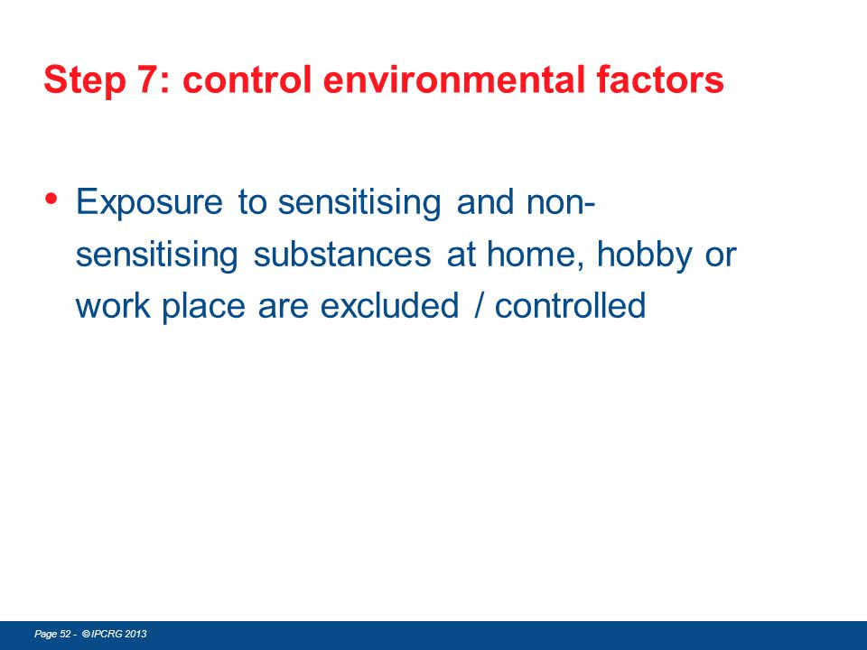 Page 52 - © IPCRG 2013 Step 7: control environmental factors Exposure to sensitising and non- sensitising substances at home, hobby or work place are