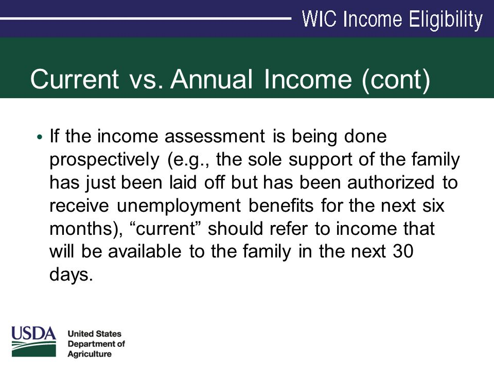 Current vs. Annual Income (cont) If the income assessment is being done prospectively (e.g., the sole support of the family has just been laid off but