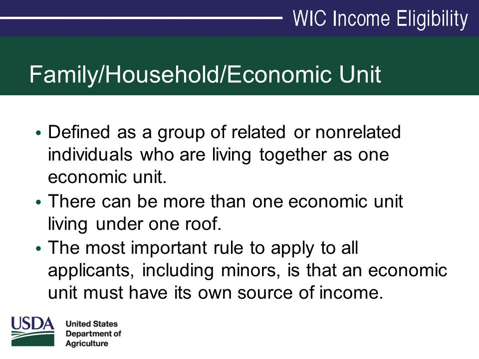 Family/Household/Economic Unit Defined as a group of related or nonrelated individuals who are living together as one economic unit. There can be more