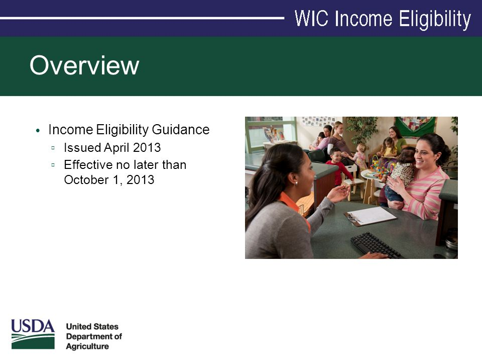 Overview Income Eligibility Guidance ▫ Issued April 2013 ▫ Effective no later than October 1, 2013