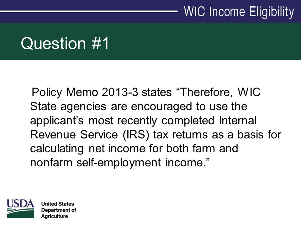 "Question #1 Policy Memo 2013-3 states ""Therefore, WIC State agencies are encouraged to use the applicant's most recently completed Internal Revenue Se"
