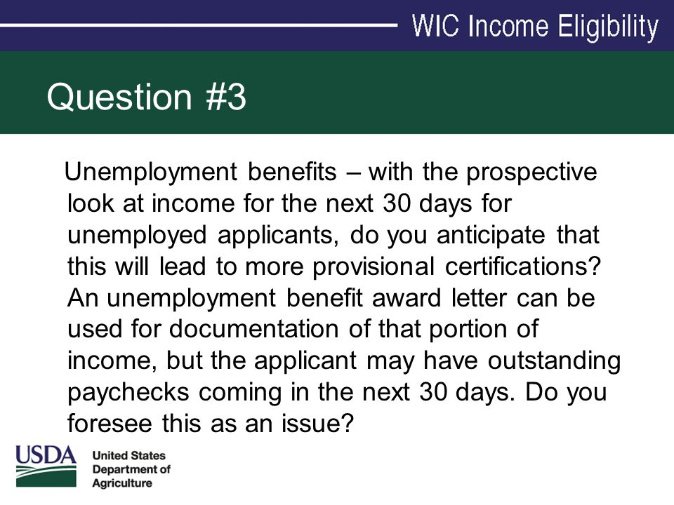 Question #3 Unemployment benefits – with the prospective look at income for the next 30 days for unemployed applicants, do you anticipate that this wi