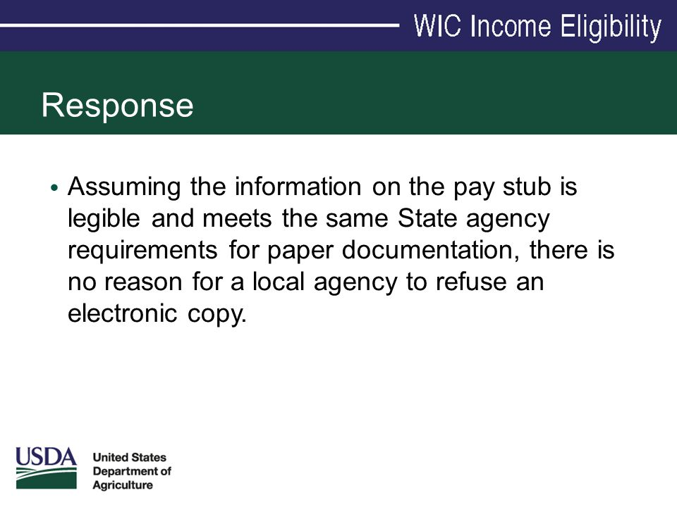 Response Assuming the information on the pay stub is legible and meets the same State agency requirements for paper documentation, there is no reason