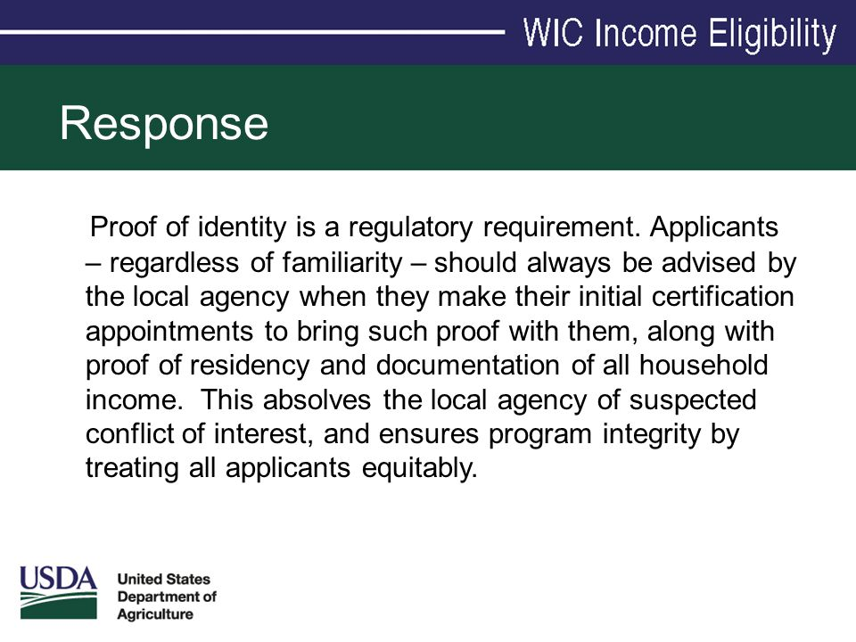 Response Proof of identity is a regulatory requirement. Applicants – regardless of familiarity – should always be advised by the local agency when the