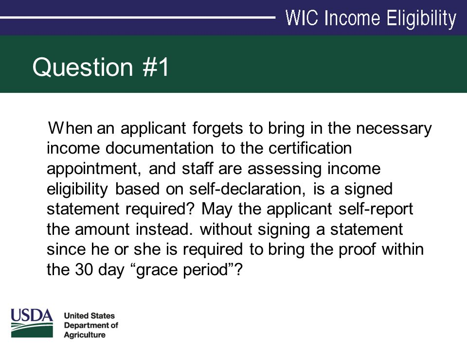 Question #1 When an applicant forgets to bring in the necessary income documentation to the certification appointment, and staff are assessing income