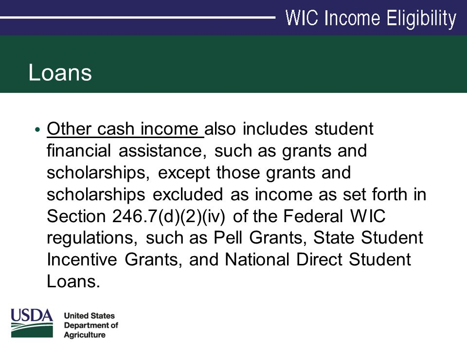 Loans Other cash income also includes student financial assistance, such as grants and scholarships, except those grants and scholarships excluded as