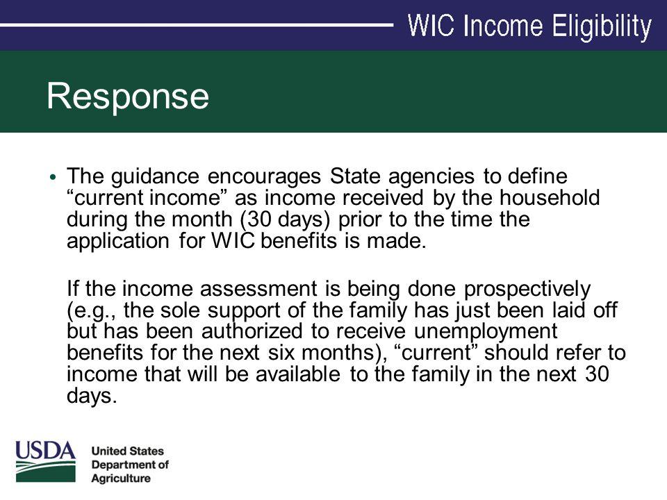 "Response The guidance encourages State agencies to define ""current income"" as income received by the household during the month (30 days) prior to the"