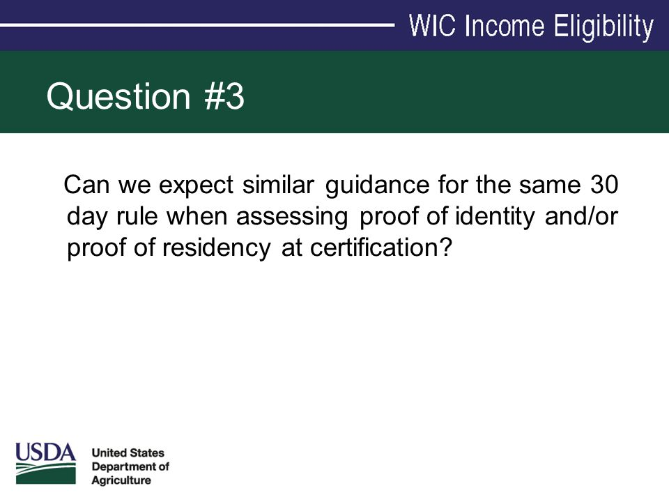 Question #3 Can we expect similar guidance for the same 30 day rule when assessing proof of identity and/or proof of residency at certification?