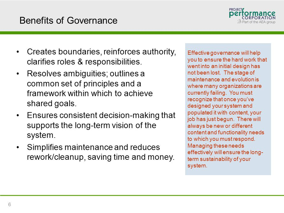 Benefits of Governance Creates boundaries, reinforces authority, clarifies roles & responsibilities.