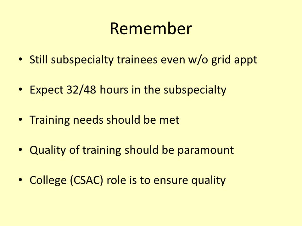 Remember Still subspecialty trainees even w/o grid appt Expect 32/48 hours in the subspecialty Training needs should be met Quality of training should