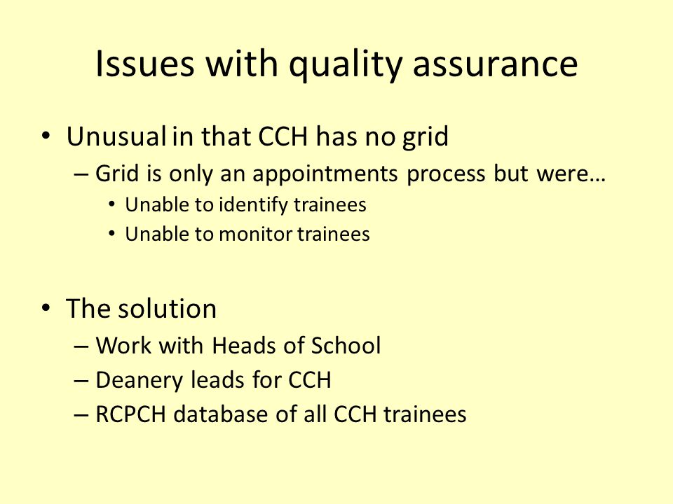 Issues with quality assurance Unusual in that CCH has no grid – Grid is only an appointments process but were… Unable to identify trainees Unable to m