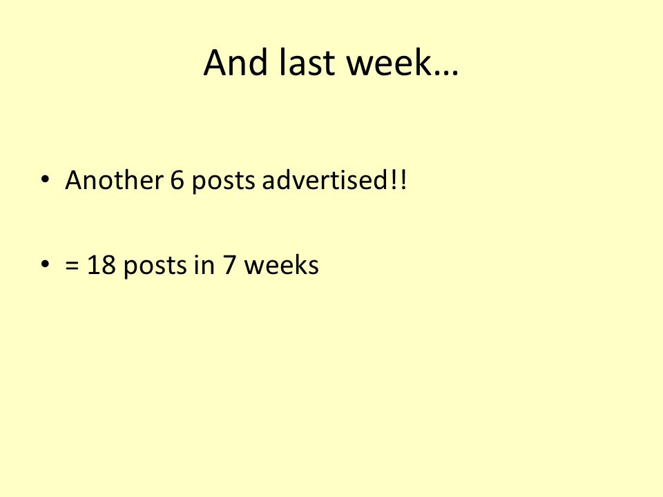 And last week… Another 6 posts advertised!! = 18 posts in 7 weeks