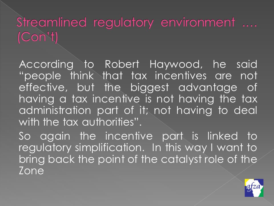 According to Robert Haywood, he said people think that tax incentives are not effective, but the biggest advantage of having a tax incentive is not having the tax administration part of it; not having to deal with the tax authorities .