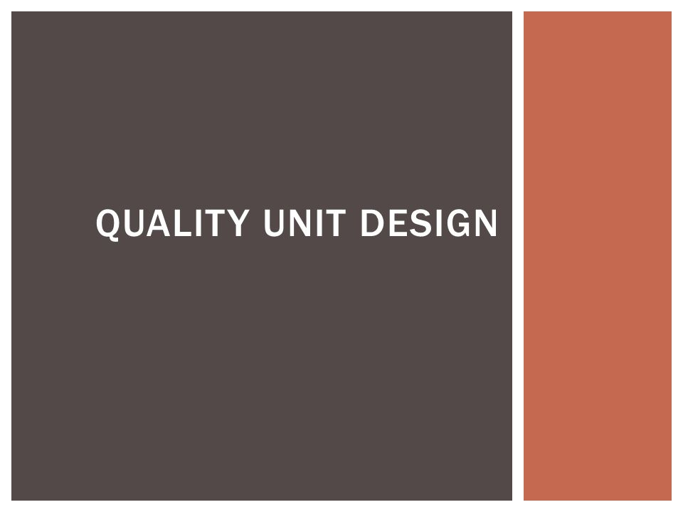 QUALITY UNIT DESIGN