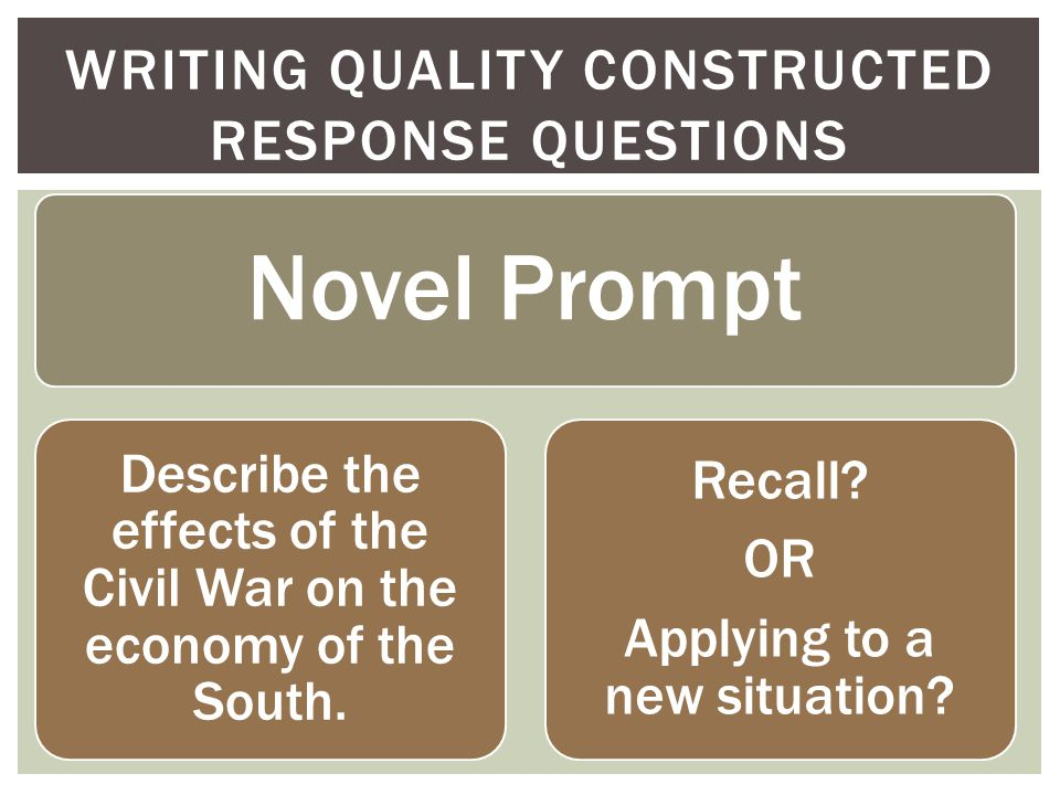 WRITING QUALITY CONSTRUCTED RESPONSE QUESTIONS Novel Prompt Describe the effects of the Civil War on the economy of the South.