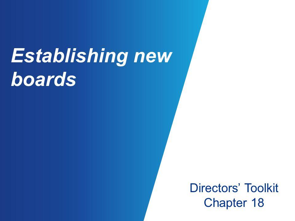 Establishing new boards Directors' Toolkit Chapter 18