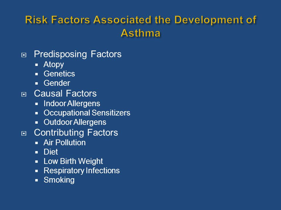  Predisposing Factors  Atopy  Genetics  Gender  Causal Factors  Indoor Allergens  Occupational Sensitizers  Outdoor Allergens  Contributing Factors  Air Pollution  Diet  Low Birth Weight  Respiratory Infections  Smoking