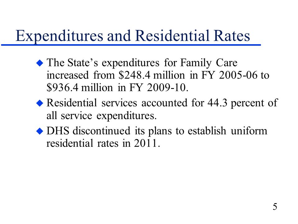 5 Expenditures and Residential Rates u The State's expenditures for Family Care increased from $248.4 million in FY 2005-06 to $936.4 million in FY 20