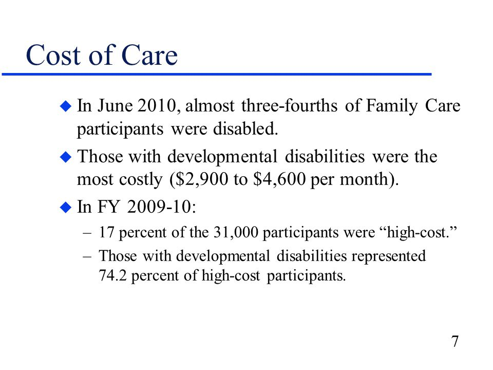 7 Cost of Care u In June 2010, almost three-fourths of Family Care participants were disabled. u Those with developmental disabilities were the most c