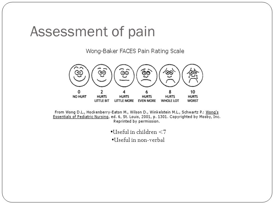 Useful in children <7 Useful in non-verbal Assessment of pain