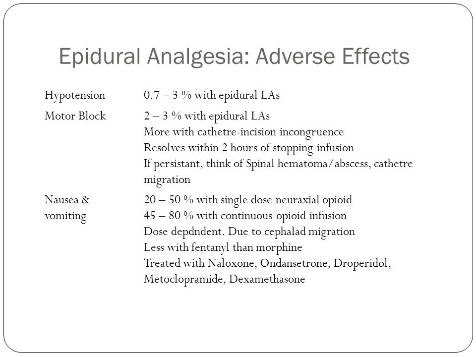 Epidural Analgesia: Adverse Effects Hypotension0.7 – 3 % with epidural LAs Motor Block2 – 3 % with epidural LAs More with cathetre-incision incongruen